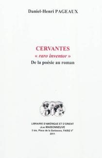 Cervantes, raro inventor : de la poésie au roman - Daniel-HenriPageaux