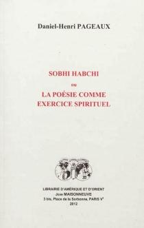 Sobhi Habchi ou La poésie comme exercice spirituel - Daniel-HenriPageaux