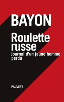 Roulette russe : journal d'un homme perdu - Bayon