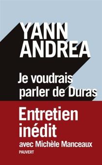 Je voudrais parler de Duras : entretien avec Michèle Manceaux - YannAndréa