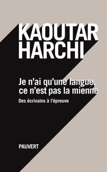 Je n'ai qu'une langue, ce n'est pas la mienne : des écrivains à l'épreuve - KaoutarHarchi