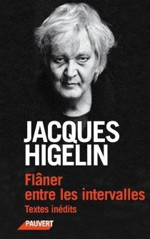 Flâner entre les intervalles : textes inédits - JacquesHigelin