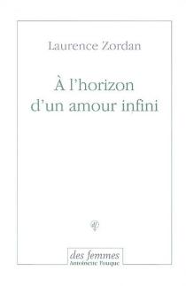 A l'horizon d'un amour infini - LaurenceZordan