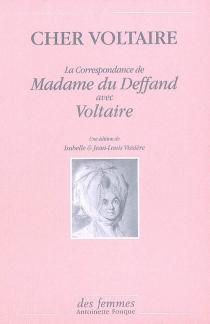 Cher Voltaire : la correspondance de madame du Deffand avec Voltaire - MarieDu Deffand