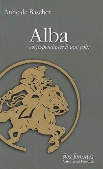 Alba : correspondance à une voix - Anne deBascher