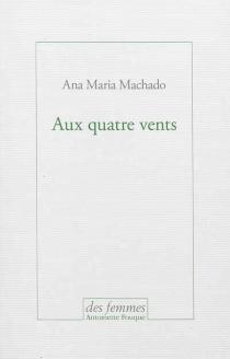 Aux quatre vents - Ana MariaMachado