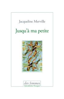 Jusqu'à ma petite - JacquelineMerville