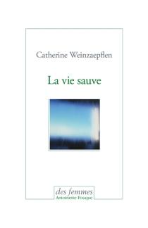La vie sauve - CatherineWeinzaepflen