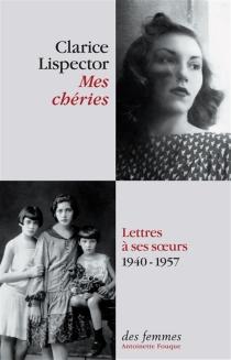 Mes chéries : lettres à ses soeurs, 1940-1957 - ClariceLispector