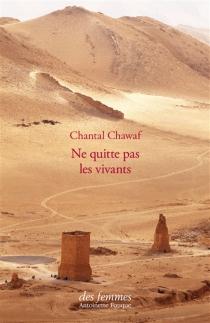 Ne quitte pas les vivants - ChantalChawaf