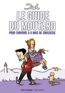 Le guide du moutard : pour survivre à 9 mois de grossesse - Jul