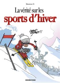 La vérité sur les sports d'hiver - Monsieur B.