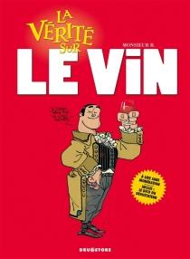 La vérité sur le vin - Monsieur B.