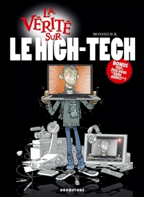 La vérité sur le high-tech - Monsieur B.