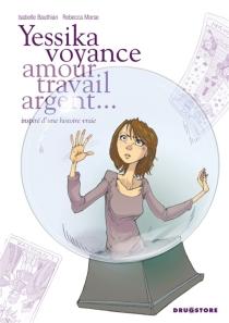 Yessika voyance : amour, travail, argent... : inspiré d'une histoire vraie - IsabelleBauthian