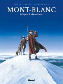 Mont-Blanc : le royaume de la déesse blanche - LaurentBidot