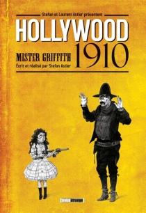 Hollywood 1910 : Mister Griffith - StéfanAstier