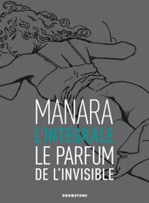 Le parfum de l'invisible : l'intégrale - MiloManara
