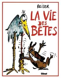 La vie des bêtes - Jean-MarcReiser