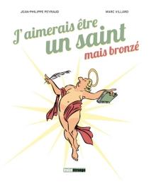 J'aimerais être un saint, mais bronzé - Jean-PhilippePeyraud