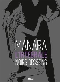 Noirs desseins : l'intégrale - MiloManara