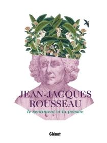 Jean-Jacques Rousseau : le sentiment et la pensée -