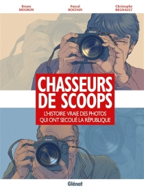 Chasseurs de scoops : l'histoire vraie des photos qui ont secoué la République - BrunoMouron