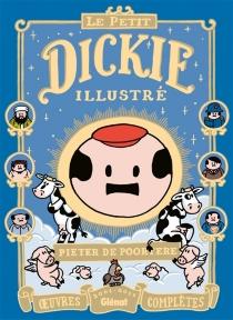 Le petit Dickie illustré : oeuvres complètes : 2001-2011 - PieterDe Poortere