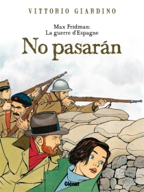 Max Fridman : la guerre d'Espagne : no pasaran - VittorioGiardino