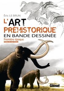 L'art préhistorique en bande dessinée - ÉricLe Brun