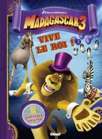 Madagascar 3 : vive le roi ! : 2 histoires inédites - Dreamworks
