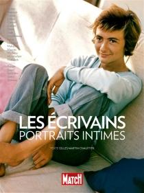 Les écrivains : portraits intimes - GillesMartin-Chauffier
