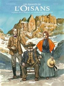 Les amants de l'Oisans : Gaspard de la Meije et les sources de l'alpinisme - FabienLacaf