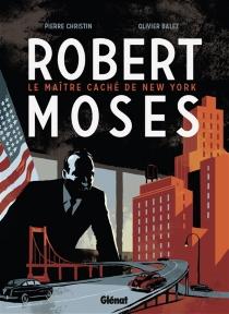 Robert Moses : le maître caché de New York - OlivierBalez