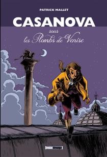 Casanova, sous les Plombs de Venise : intégrale - PatrickMallet