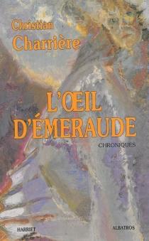 L'oeil d'émeraude : chroniques - ChristianCharrière