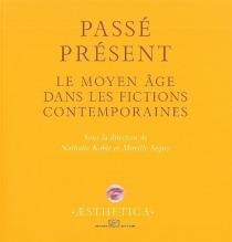 Passé présent : le Moyen Age dans les fictions contemporaines -