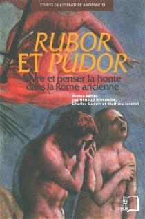 Rubor et Pudor : vivre et penser la honte dans la Rome ancienne -