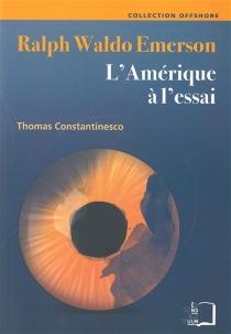 Ralph Waldo Emerson : l'Amérique à l'essai - ThomasConstantinesco