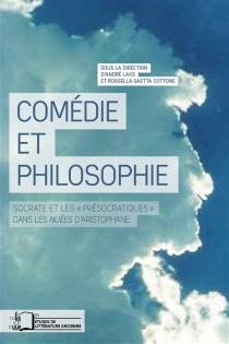 Comédie et philosophie : Socrate et les présocratiques dans les Nuées d'Aristophane -