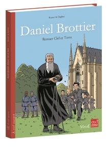 Daniel Brottier : remuer ciel et terre - Brunor