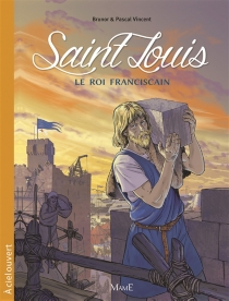 Saint Louis : le roi franciscain - Brunor