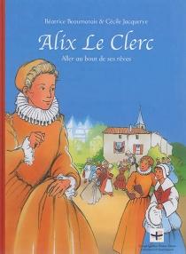 Alix Le Clerc : aller au bout de ses rêves - BéatriceBeaumarais