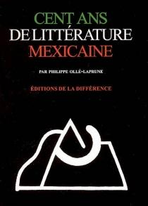 Cent ans de littérature mexicaine -