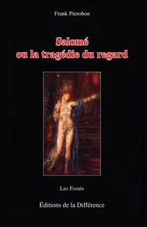 Salomé ou La tragédie du regard - FrankPierobon