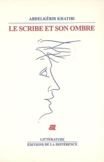 Le scribe et son ombre - AbdelkebirKhatibi