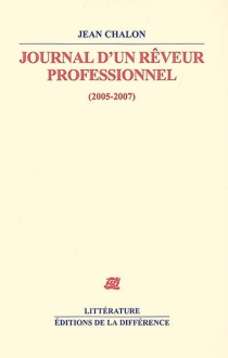 Journal d'un rêveur professionnel : 2005-2007 - JeanChalon