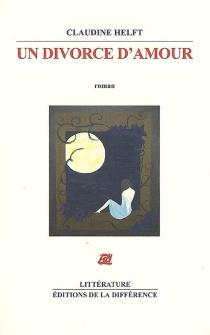 Un divorce d'amour : fragments d'une fausse autobiographie amoureuse - ClaudineHelft