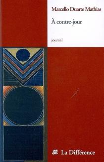 A contre-jour : journaux 1962-2008 - Marcello DuarteMathias