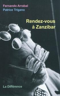 Rendez-vous à Zanzibar : correspondance en double aveugle - FernandoArrabal